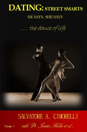 Dating:Street Smarts He Says, She Says: ...the dance of life (Volume 1)