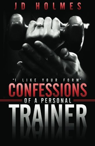 I LIKE YOUR FORM CONFESSIONS OF A PERSONAL TRAINER