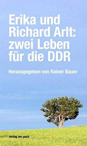 Erika und Richard Arlt: zwei Leben für die DDR (Verlag am Park)