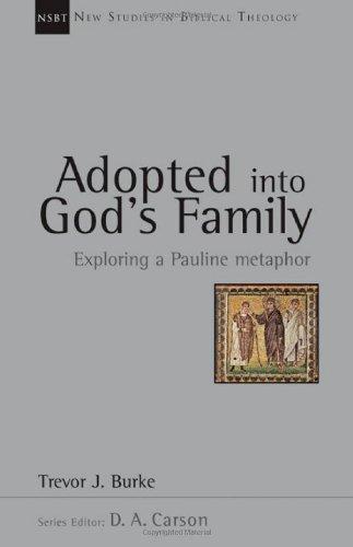 Download Adopted into God's Family: Exploring a Pauline Metaphor (New Studies in Biblical Theology) pdf