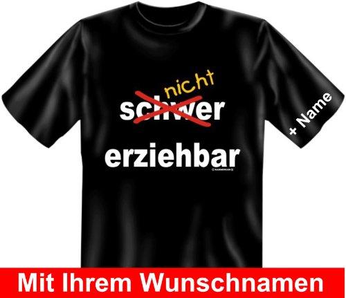 T-Shirt mit Wunschname - Nicht erziehbar - Lustiges Sprüche Shirt als Geschenk für Leute mit Humor - NEU mit persönlichem Namen