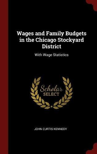 Wages and Family Budgets in the Chicago Stockyard District: With Wage Statistics pdf