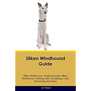 Silken Windhound Guide Silken Windhound Guide Includes: Silken Windhound Training, Diet, Socializing, Care, Grooming, Breeding and More 43