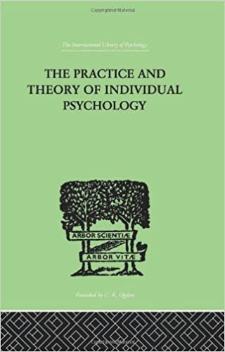The Practice And Theory Of Individual Psychology (International Library of Psychology) (Volume 145)