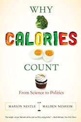 Why Calories Count: From Science to Politics (California Studies in Food and Culture)