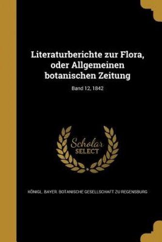 Read Online Literaturberichte Zur Flora, Oder Allgemeinen Botanischen Zeitung; Band 12, 1842 (German Edition) ebook