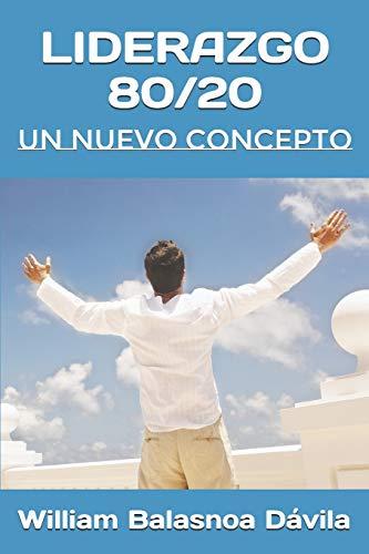 LIDERAZGO 80/20 Un Nuevo Concepto  [Balasnoa, William] (Tapa Blanda)