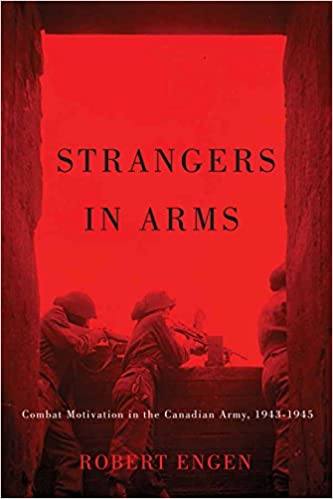 Strangers in Arms: Combat Motivation in the Canadian Army, 1943-1945