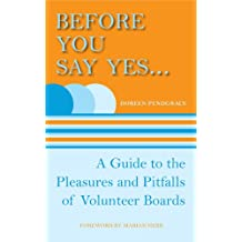 Before You Say Yes ...: A Guide to the Pleasures and Pitfalls of Volunteer Boards