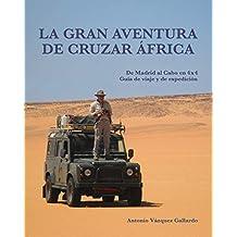 La gran aventura de cruzar África.: De Madrid al Cabo en 4x4. Una guía de viaje y de expedición. (Expediciones) (Spanish Edition): Sr. Antonio Vázquez ...