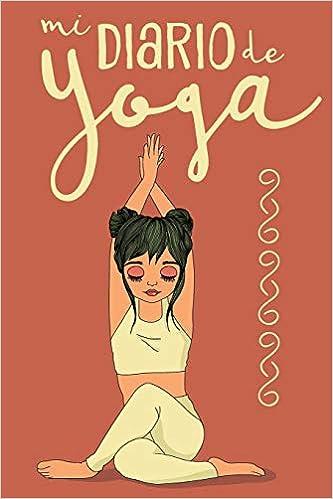 Mi Diario de Yoga: Cuaderno de Notas, Libreta de Apuntes, Bitácora ...