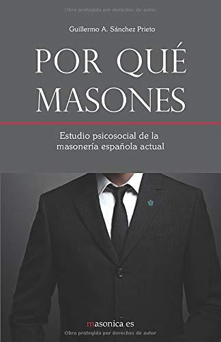 Por qué masones: Estudio psicosocial de la masonería española actual: Amazon.es: Sánchez Prieto, Guillermo A.: Libros