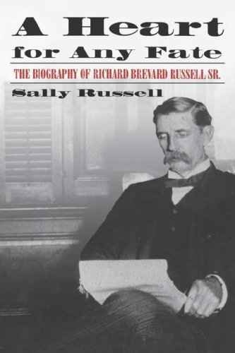 A Heart for Any Fate:  The Biography of Richard B. Russell, Sr.