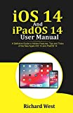 iOS 14 And iPADOS 14 User Manual: A Definitive Guide to Hidden Features, Tips And Tricks of the New Apple iOS 14 and iPadOS 14