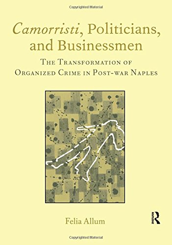 Camorristi, Politicians and Businessmen: The Transformation of Organized Crime in Post-War Naples Vol 11 (Italian Perspectives) by Brand: Maney Publishing
