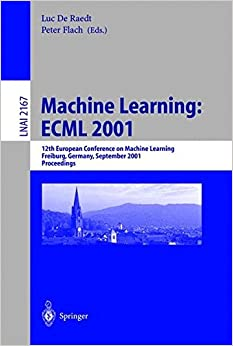 Book Machine Learning: ECML 2001: 12th European Conference on Machine Learning, Freiburg, Germany, September 5-7, 2001. Proceedings (Lecture Notes in Computer Science)