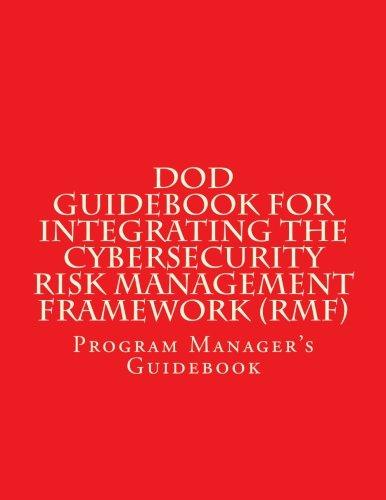 DoD Guidebook for Integrating the Cybersecurity Risk Management Framework (RMF): Program Manager's Guidebook pdf epub