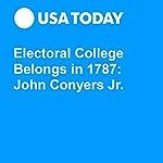 Electoral College Belongs in 1787: John Conyers Jr. | John Conyers Jr.