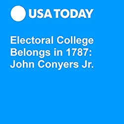 Electoral College Belongs in 1787: John Conyers Jr.