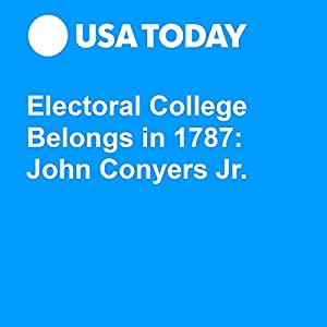 Electoral College Belongs in 1787: John Conyers Jr.