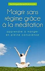 Maigrir sans régime grâce à la méditation - apprendre à manger en pleine conscience