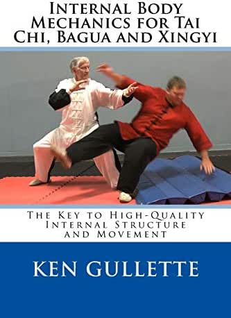 Internal Body Mechanics for Tai Chi, Bagua and Xingyi: The Key to High-Quality Internal Structure and Movement