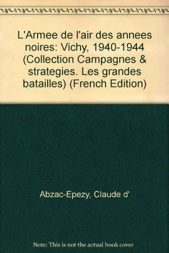 (L'Armée de l'air des années noires: Vichy, 1940-1944 (Collection Campagnes & stratégies. Les grandes batailles) (French Edition))