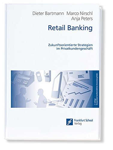 Retail Banking: Zukunftsorientierte Strategien im Privatkundengeschäft (Kompendium bankbetrieblicher Anwendungsfelder)