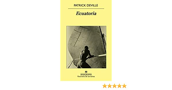 Amazon.com: Ecuatoria (Panorama de narrativas) (Spanish Edition) eBook: Patrick Deville, José Manuel Fajardo González: Kindle Store