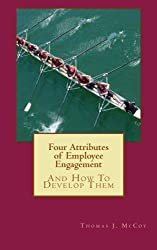 Four Attributes of Employee Engagement...And How To Develop Them by Thomas J. McCoy (2013-04-10)