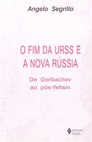 O Fim Da Urss E A Nova Russia. De Gorbachev Ao Pos-Yeltsin