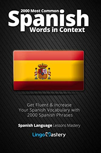 2000 Most Common Spanish Words in Context: Get Fluent & Increase Your Spanish Vocabulary with 2000 Spanish Phrases (Spanish Language Lessons Mastery) (Volume 1)