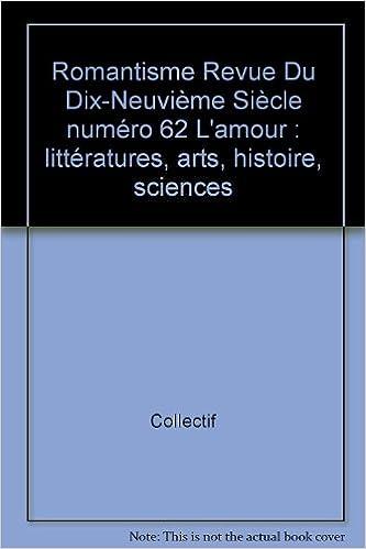 Lire en ligne Romantisme Revue Du Dix-Neuvième Siècle numéro 62 L'amour : littératures, arts, histoire, sciences pdf ebook