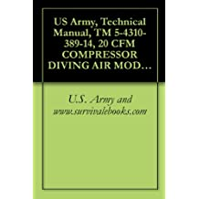 US Army, Technical Manual, TM 5-4310-389-14, 20 CFM COMPRESSOR DIVING AIR MODEL K-20, (NSN 4310-01-291-8028), military manauals, special forces