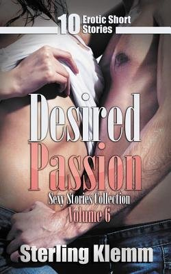 [ DESIRED PASSION: 10 EROTIC SHORT STORIES Paperback ] Klemm, Sterling ( AUTHOR ) Mar - 07 - 2014 [ Paperback ]