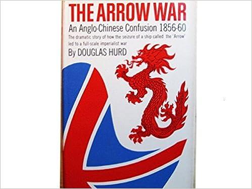Arrow War An Anglo Chinese Confusion 1856 60 Douglas Hurd Amazon