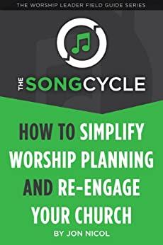 The SongCycle: How to Simplify Worship Planning and Re-engage Your Church by [Nicol, Jon]