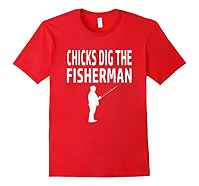 Funny Fishing T Shirt - Chicks Dig The Fisherman
