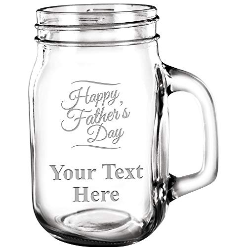 (Custom Mason Jars, Happy Fathers Day 15 oz Mason Jar Customized With Engravable Text Great Personalized Fathers Day Dad Gift)
