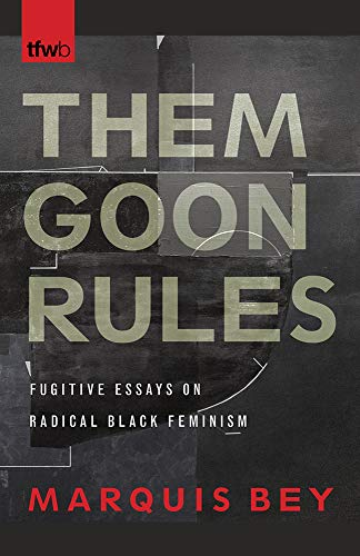 Them Goon Rules: Fugitive Essays on Radical Black Feminism (The Feminist Wire Books)