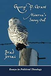 George P. Grant - Minerva's Snowy Owl: Essays in Political Theology