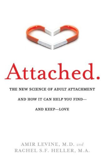 By Amir Levine Attached: The New Science of Adult Attachment and How It Can Help YouFind?and Keep?Love