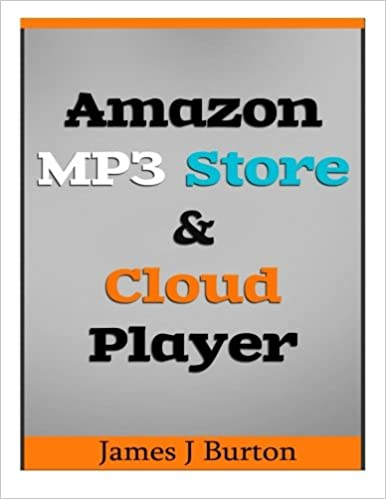 9506bc9bd Amazon.com  Amazon MP3 Store and Cloud Player  Enjoy Music Wherever You Go!  (9781494805913)  James J Burton  Books