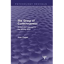 The Grasp of Consciousness (Psychology Revivals): Action and Concept in the Young Child