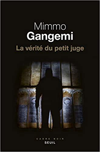 La Vérité du petit juge - Mimmo Gangemi