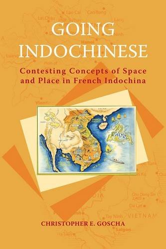 Going Indochinese: Contesting Concepts of Space and Place in French Indochina (Nias Classics)