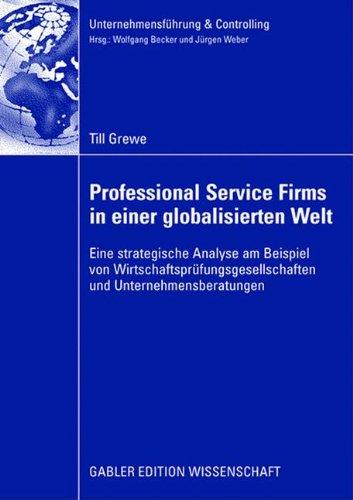 Professional Service Firms in einer globalisierten Welt: Eine strategische Analyse am Beispiel von Wirtschaftsprüfungsgesellschaften und Unternehmensberatungen (Unternehmensführung & Controlling)