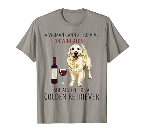 A Woman Cannot Survive On Wine Alone Golden Retriever -