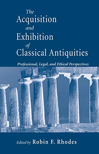 Acquisition and Exhibition of Classical Antiquities: Professional, Legal, and Ethical Perspectives