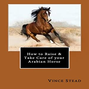 How to Raise & Take Care of your Arabian Horse Audiobook